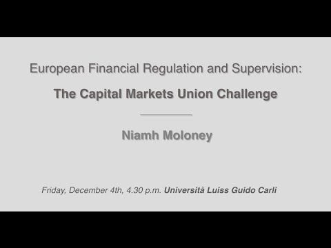 Niamh Moloney - European Financial Regulation and Supervision: The Capital Markets Union Challenge