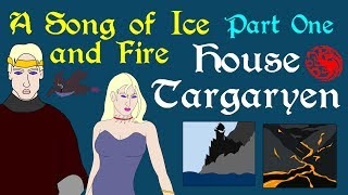 A Song of Ice and Fire: House Targaryen (Part 1 of 6)
