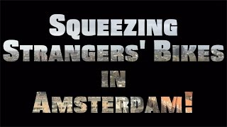 Squeezing Strangers' Bikes in Amsterdam!
