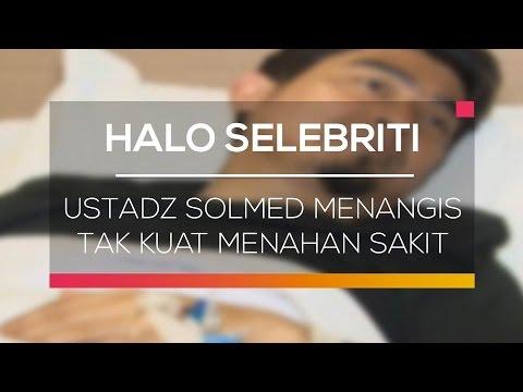 Ustadz Solmed Menangis Tak Kuat Menahan Sakit - Halo Selebriti Mp3