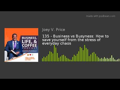 135 - Business vs Busyness: How to save yourself from the stress of everyday chaos