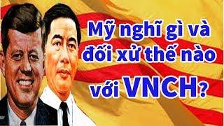 Mỹ Nghĩ Gì và Đối Xử Như Thế Nào Với Chế Độ VNCH || Quan Điểm Của Mỹ Với Việt Nam Cộng Hòa