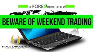 Forex Market Preview - Beware of Weekend Trading