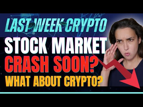 Stock Market Crash Soon? (What About Crypto?) - Last Week Crypto