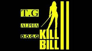 T.G Alpha D.O.G.G-Kill Bill