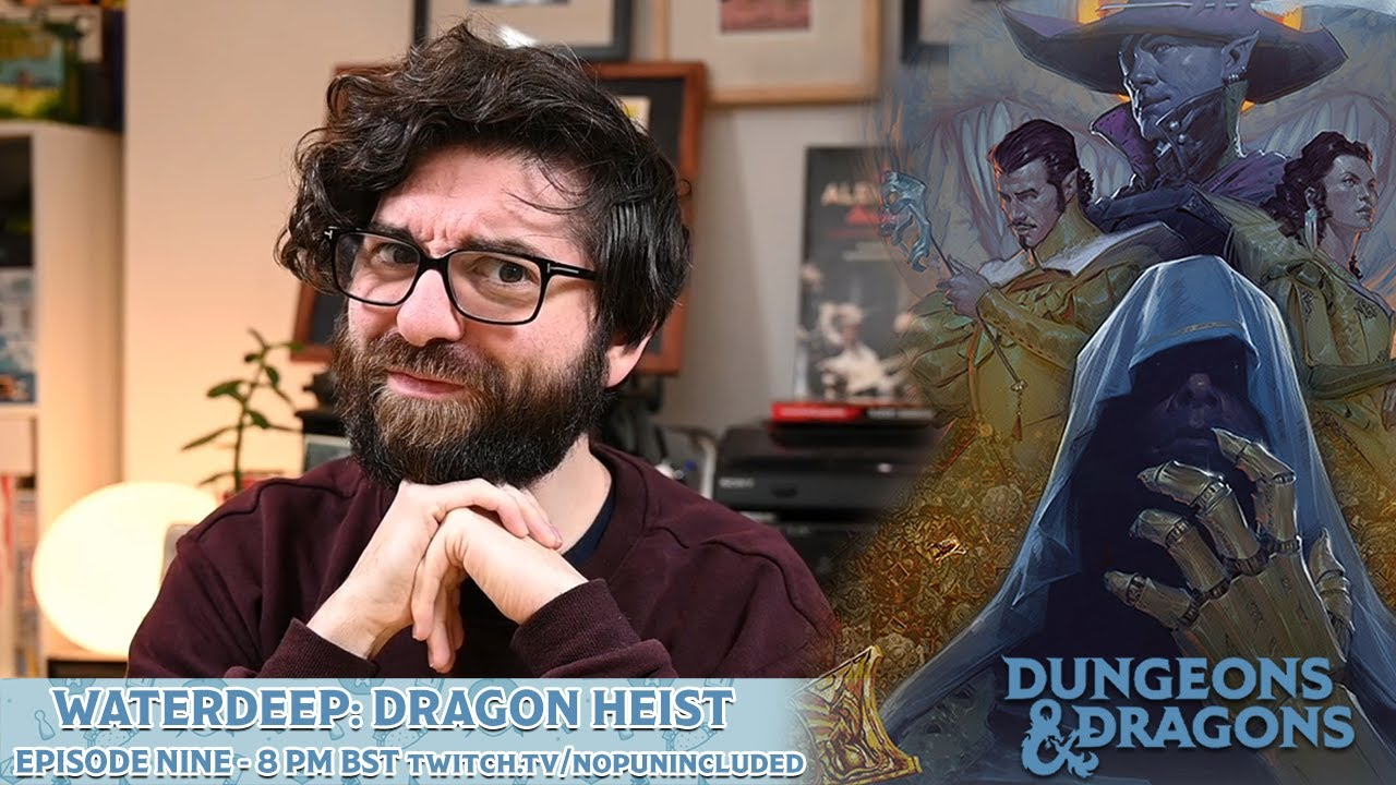 NPI Plays D&D Waterdeep: Dragon Heist - Episode Nine
