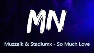 Muzzaik Stadiumx So Much Love Bass Boosted