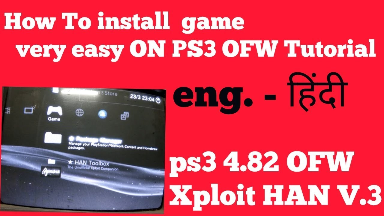 Ps3xploit HAN V 3 HOW TO INSTALL GAME ON PS3 OFW 4 82 Hindi / Eng