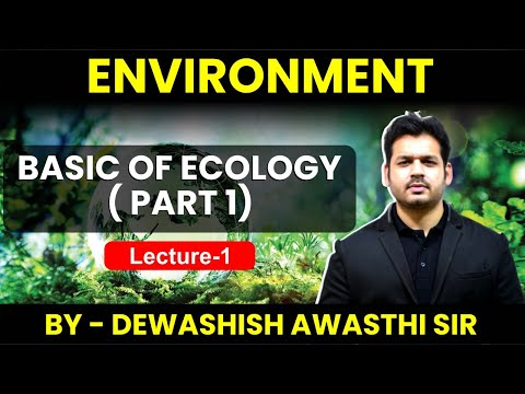 Environment- Lecture 1 Basis Of Ecology By Dewashish Sir