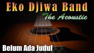 Video Belum Ada Judul - Eko Djiwa Band (Akustik) download MP3, 3GP, MP4, WEBM, AVI, FLV Agustus 2018