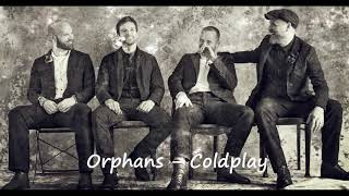 Orphans - Coldplay (Slowed Down Version)