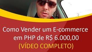 Como Vender um E-commerce em PHP de R$ 6.000,00 - (Vídeo completo da negociação)