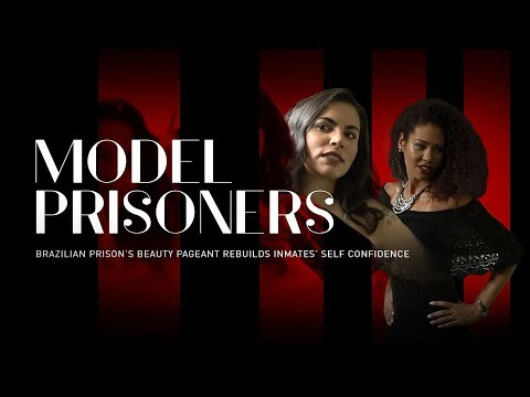 Model Prisoners: Brazilian prison's beauty pageant rebuilds inmates' self confidence