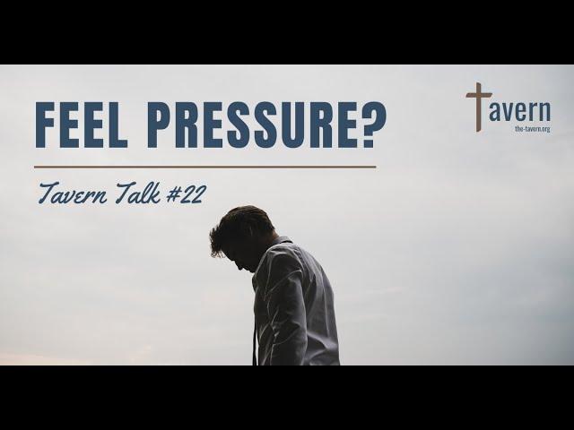 Tavern Talk #22: Feel Pressure?