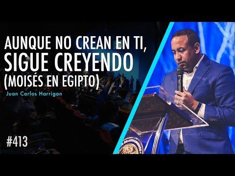 #413 Aunque No Crean En Ti, Sigue Creyendo - Moisés En Egipto - Pastor Juan Carlos Harrigan
