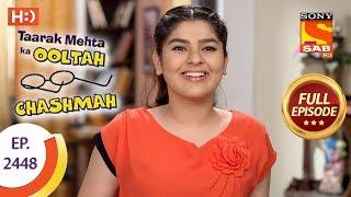 Taarak Mehta Ka Ooltah Chashmah - Ep 2448 - Full Episode - 18th April, 2018