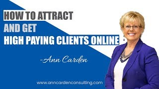 HOW TO ATTRACT AND GET HIGH PAYING CLIENTS ONLINE