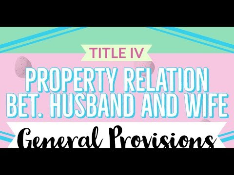 Property Relations Bet  Husband And Wife; THE FAMILY CODE OF THE PHILIPPINES [AUDIO CODAL]
