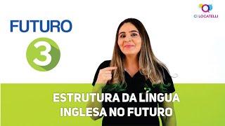 Estrutura da língua inglesa no FUTURO - Ci Locatelli