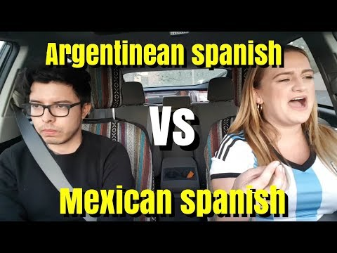 Argentinean spanish Vs Mexican Spanish