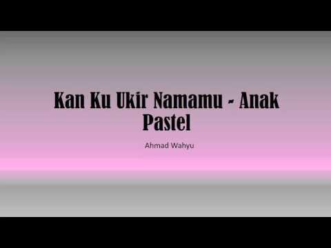 Kan Ku Ukir Namamu - Anak Pastel Full Lyrics