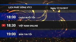 Lịch phát sóng kênh VTC1 ngày 17/12/2017 | VTC1