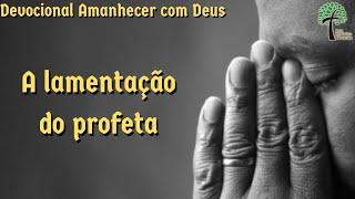A lamentação do profeta // Amanhecer com Deus // Igreja Presbiteriana Floresta - GV