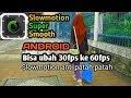 Cara Bikin Super Slowmotion Di Android | Smooth Anti Patah-patah