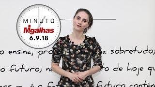 Minuto Migalhas | 6.9.18