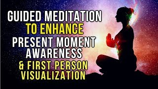 GUIDED MEDITATION to ENHANCE Present Moment AWARENESS & FIRST PERSON Visualization! Ft Jess Shepherd