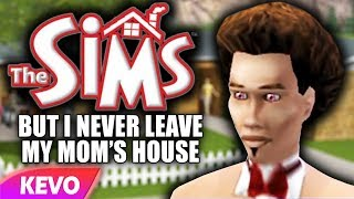 Sims 1 PS2 but I never leave my mom's house