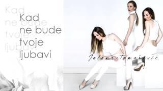 Jelena Tomasevic - Kad ne bude tvoje ljubavi - (Audio 2015)