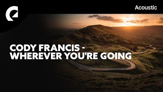 Download Lagu Cody Francis - Wherever You're Going mp3