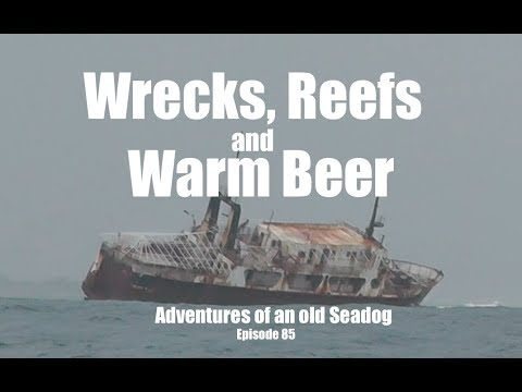 Wrecks, reefs and warm Beer, Adventures of an old Seadog, ep 85
