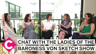 Chat with the ladies of The Baroness Von Sketch Show