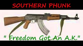 "SOUTHERN PHUNK ""Freedom Got An A.K."""