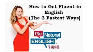 3 Fast Ways to Get Fluent in American English