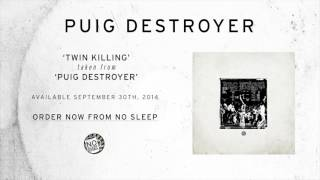 Puig Destroyer- Twin Killing