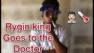 Rygin King goes to the doctor