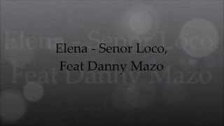 Elena - Senor Loco, feat Danny Mazo ~ Lyrics