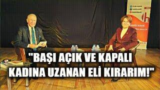 Meral Akşener: Başı açık ve kapalı kadına uzanan eli kırarım!