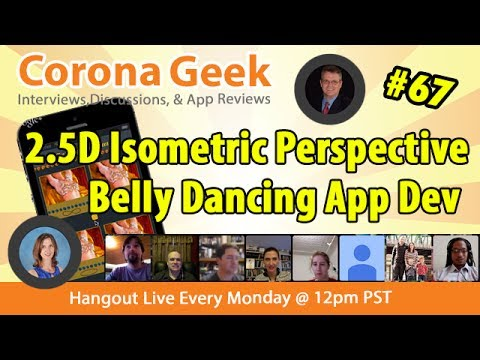 Corona Geek #67 - Graphics 2.0 2.5D Isometric Perspective and Belly Dancing App Dev
