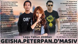 GEISHA, PETERPAN, D'MASIV [FULL ALBUM] LAGU POP INDONESIA TERBAIK TAHUN 2000an