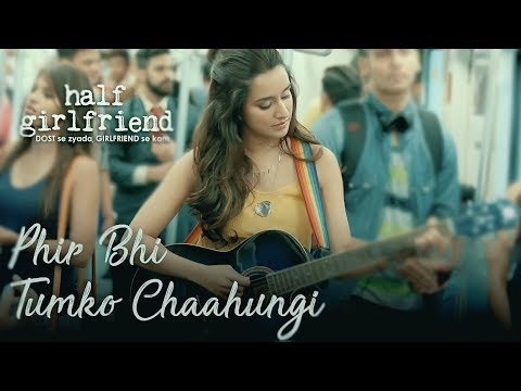 Phir Bhi Tumko Chaahungi - Full Song | Half Girlfriend | Shraddha Kapoor