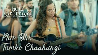 Phir Bhi Tumko Chaahungi - Full Song | Half Girlfriend | Shraddha Kapoor | Female Cover