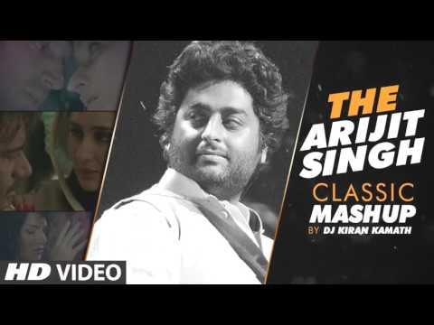 ARIJIT SINGH CLASSIC MASHUP FULL | DJ Kiran Kamath | Arijit Singh Songs | Best Bollywood Mashups