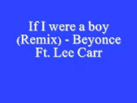 If I were a boy Remix Beyonce Ft Lee Carr *Lyrics*