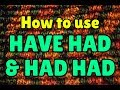 How to use HAVE HAD and HAD HAD in English