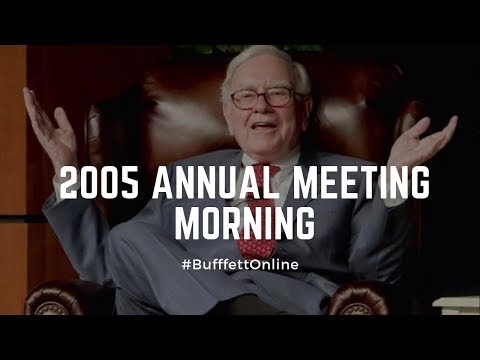 2005 Berkshire Hathaway Annual Meeting Morning Session | Warren Buffett | Charlie Munger