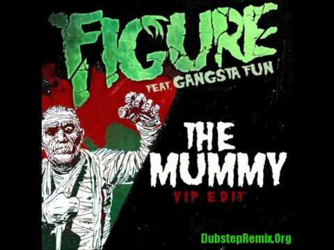 DJ Figure feat. Gangsta Fun - The Mummy (VIP Edit)